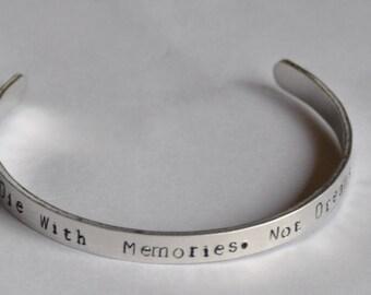Cuff Bracelet - Die with Memories, not Dreams - Custom made