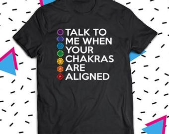 Chakras Shirt, Talk To Me When Your Chakras Are Aligned, Funny Yoga Shirt, Good Vibes, Positive Energy Shirt, Namaste Shirt, Yoga