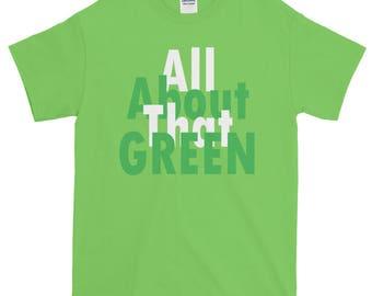 St. Patrick's Day Shirt, All About That Green, Saint Patricks Day T-shirt, Green Shirt, Green T-shirt, St. Paddy's Day Shirt, Irish Shirt, I