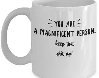 Appreciation Gift Funny Thank You Mug - Gift For An Awesome Person Human - Keep That Shit Up - Coffee Tea 11oz 15oz