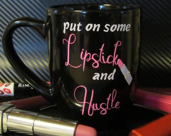 Put On Some Lipstick and Hustle coffee mug