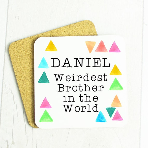 Personalised Brother, weirdest brother in the world coaster, for your weird brother, personalise with brother's name