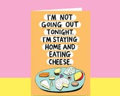 Greeting Card -  I'm Not Going Out Tonight. I'm Staying Home And Eating Cheese