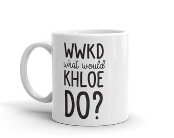 WWKD / What Would Khloe Do / Khloe Inspired / Statement Mug / Funny Mug