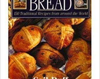 Bread, 150 Traditional Recipes from Around the World