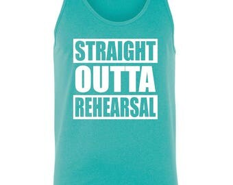 Straight Outta Rehearsal ~ I Can't ~ I Have Rehearsal ~ Theatre ~ Choir ~ Dance ~ Tank Top