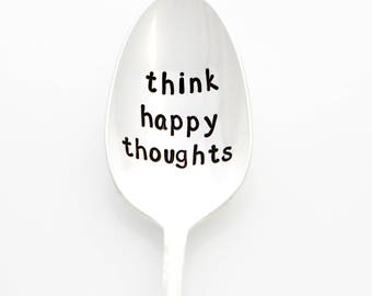 Think Happy Thoughts. Hand stamped spoon with inspirational quote, positive message.