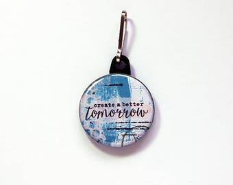 Create A Better Tomorrow Zipper charm, Blue, Zipper pull, Stocking stuffer, backpack zipper pull, Gift for her, Inspiration (7755)