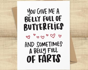 You Give Me A Belly Fully of Butterflies and Sometimes A Belly Full of Farts; funny love card, envelope included, BLANK INSIDE