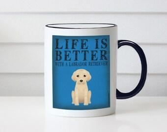 Labrador Retriever Coffee Mug - Life is Better with a Labrador Retriever Coffee Mug - Dog Lover Tea Cup - 11 oz Ceramic Mug - Item LILR