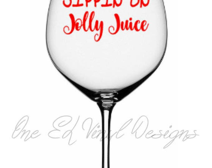 "DIY Decal - ""Sippin' on Jolly Juice""- Vinyl Decal for  Christmas Wine Glass or other projects... Glass NOT Included"