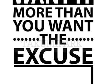Want It More Than You Want The Excuse, No Excuses Quote Art Print, Motivational Gym Art, Inspirational Life Quote, Inspiring Room Decor