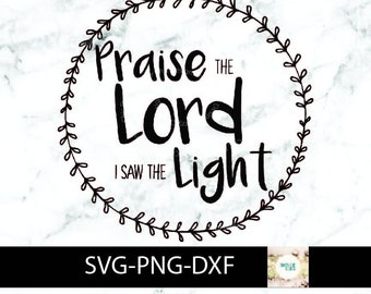 Praise the Lord I Saw The Light svg, Christian Cut File, Give Praise, png, dxf, Cricut, Silhouette, Give Praise svg, Bible, Christian Design