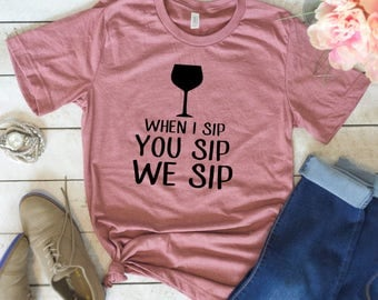 When I sip you sip we sip, Always Late, Mom Shirt, Mama Shirt, Funny T Shirt, Chaos Coordinator, Sorry I'm Late, Funny Shirt