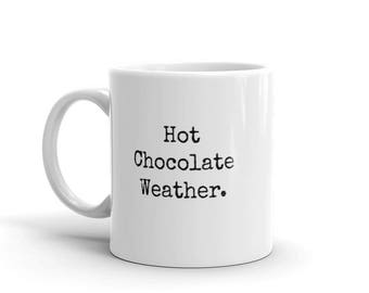 Hot Chocolate Weather Mug | Funny Mug | Gift for Her | Ceramic Mug | Coffee Cup | Christmas mug | Winter Chocolate Mug | Gift Idea
