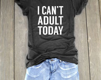 I Can't Adult Today - Can't Adult Today Shirt - Can't Adult Shirt - Not Today Shirt