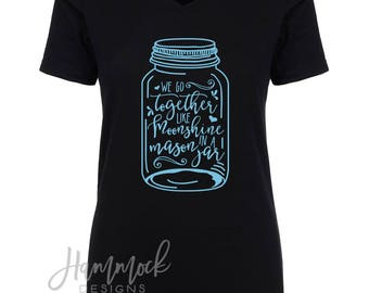 We go together like moonshine in a mason jar shirt, southern shirt, country shirt, southern girl