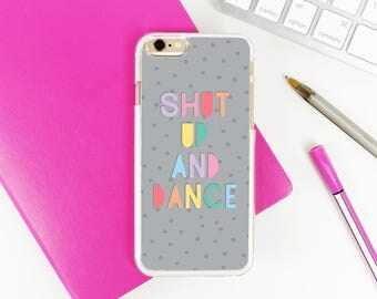 iPhone Case - Shut Up And Dance - Grey Spot and Colourful - iPhone 5s / 6 / 6s / 6 Plus / 7 / 7 Plus