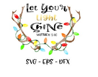 Let your light shine svg - Christmas svg - Antlers svg - DIY Christmas htv - Christmas SVG - rudolph svg - eps file - dfx - christmas lights