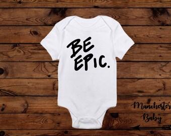 Be epic onesie/bodysuit