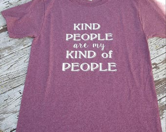 Kind People Are My Kind of People Tshirt || Kind People Tee || Be Kind || Kindness