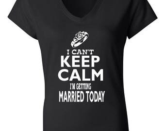 Women's I can't Keep Calm I'm Getting Married Today Short Sleeve Jersey V Neck Tee-Keep Calm-Getting Married Tees-Keep Calm Shirts