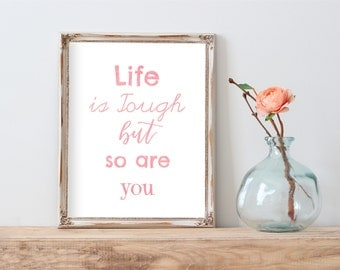 Watercolor Life is tough but so are you, Nursery Decor, Gift For Teen, Rose gold quote, Girls Room Decor, Teen Room Decor, Calligraphy
