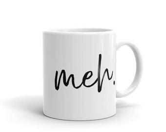 Meh mug, indifference boredom, coffee mug, funny mug, coffee tea cup, funny quote mug, funny gift mug for mom dad brother sister coworker