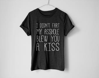 I Didn't Fart Shirt - Sarcasm Shirt - Funny Shirt - Trendy Shirt - Anti-Social Shirt - Dad Shirt - Mom Shirt - Husband Shirt - Gift For Him