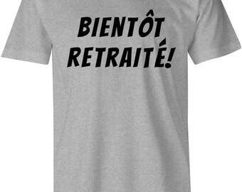 Bientot Retraité T-Shirt Unisex - T-Shirt en Francais de Retraite - Retirement French Shirt - Funny Tshirts - Slogan Tee - Canada - Quebec