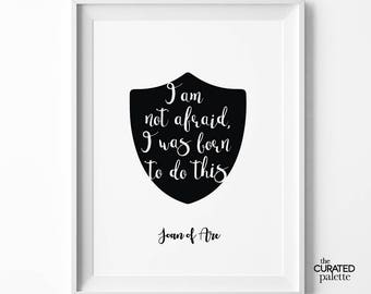 I am not afraid, I was born to do this, Joan of Arc quote, Black and White Printable art, Typography graphic, Gallery Wall, Feminist Print