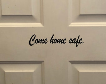 Door decal, Wall sticker, Come home safe decal, FREE SHIPPING, home decor decal, sticker decal, home accessories #156