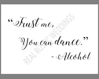 PRINTABLE 5x7 Trust Me You Can Dance Alcohol SIGN