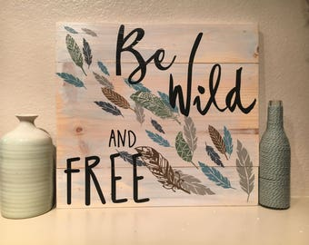 Be Wild and Free Sign