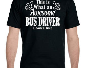 This Is What An Awesome Bus Driver Looks Like - Unisex T-Shirt Bus Driver Shirt Bus Driver Gifts