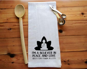 I'm A Believer in Peace and Love (But I Say F#ck A Lot) Flour Sack Towel | Yoga Lover Gift | Bar Towel | Housewarming Gift | Hostess Gift