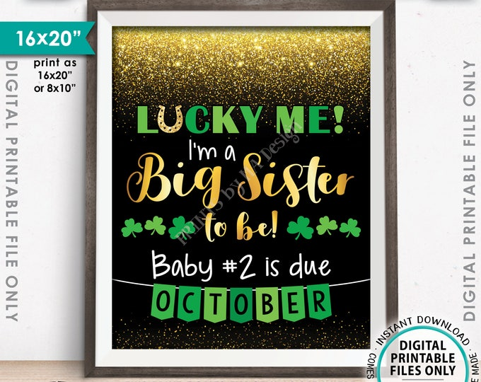St Patrick's Day Pregnancy Announcement Sign, Lucky Me I'm a Big Sister to Be, #2 due OCTOBER Dated Gold Glitter PRINTABLE Reveal Sign <ID>