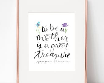 To be a mother is a great treasure, Pope Francis 8x10 print