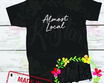 Almost Local - Not From Around Here, but I'm Almost Local T-Shirt (Sizes S-4XL Available)