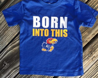 Born Into This Kansas Jayhawks KU infant onesie toddler shirt