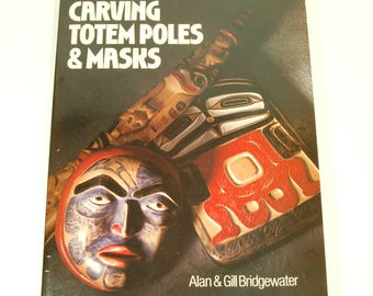 Carving Totem Poles & Masks by Alan and Gill Bridgewater, Pacific Northwest Wood Carving Book