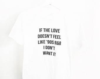 If the Love Doesn't Feel like '90s R&B I Don't Want It Tee T shirt - UNISEX