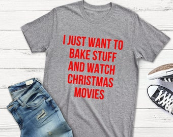 Bake Stuff and Watch Christmas Movies, Christmas Shirt, Baking Shirt, Baking, Christmas Movies Shirt, Christmas Moves, Womens Christmas Tee