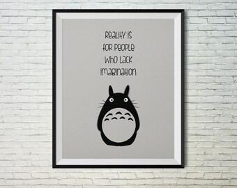 Reality is for people who lack imagination. Totoro, Studio Ghibli, Hayao Miyazaki. Wall art printable poster. Instant download print. 8X10