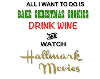 Bake Christmas Cookies, Drink Wine and Watch Hallmark Movies DXF, PdF, SVG, PNG, EpS