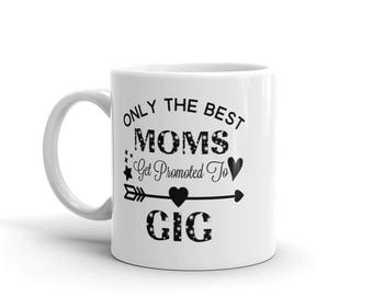 11 oz Coffee Mug:  Only The Best Moms Get Promoted To GIG, Awesome Gift for Grandma Nana Gigi Gaga