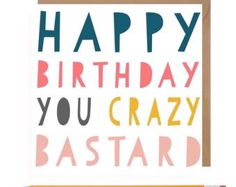 Crazy Bastard Card • Crazy Friend • Crazy Friend Card • Best Friend Card • Funny Friend Birthday Card
