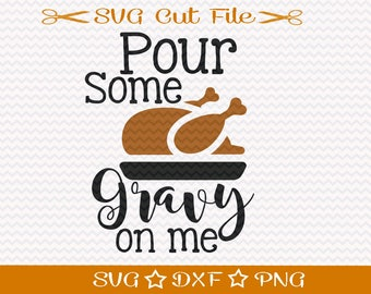 Thanksgiving SVG Cut File / SVG Cutting File / Fall svg / Turkey Svg File / Funny Thanksgiving SVg / Pour Some Gravy on Me