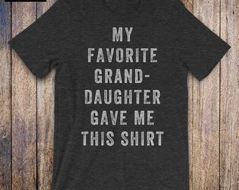 My Favorite Granddaughter Gave Me This Shirt, granddaughter grandpa shirt, funny grandpa, fathers day, birthday, grandpa gift from daughter