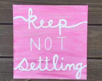 Keep Not Settling Pink Custom Painted Canvas
